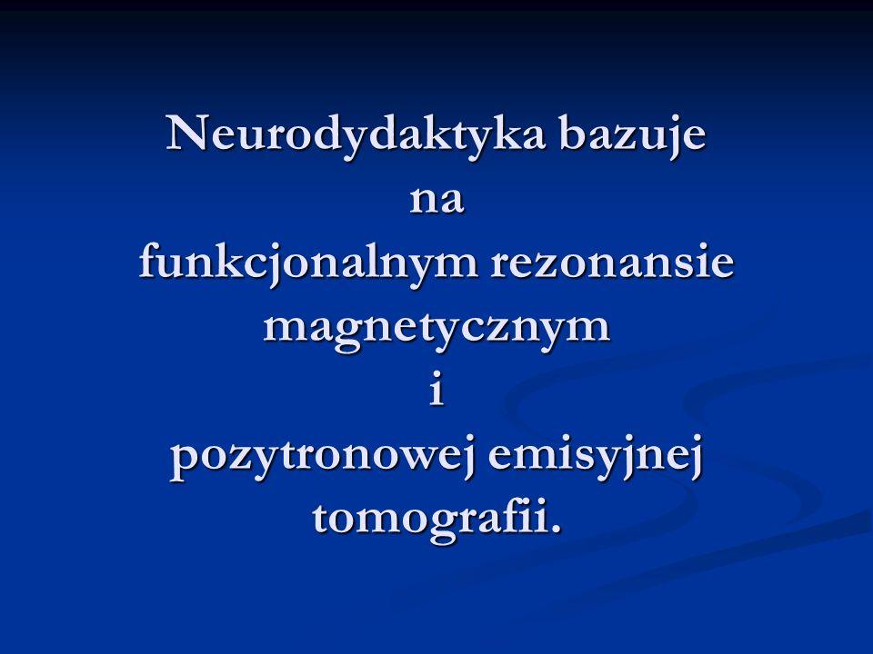 Neurodydaktyka bazuje na funkcjonalnym rezonansie magnetycznym i pozytronowej emisyjnej tomografii.