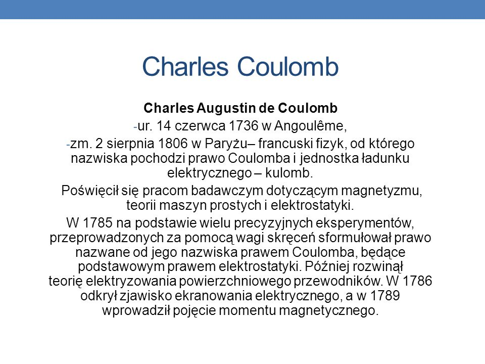 Charles Coulomb Charles Augustin de Coulomb - ur.14 czerwca 1736 w Angoulême, - zm.