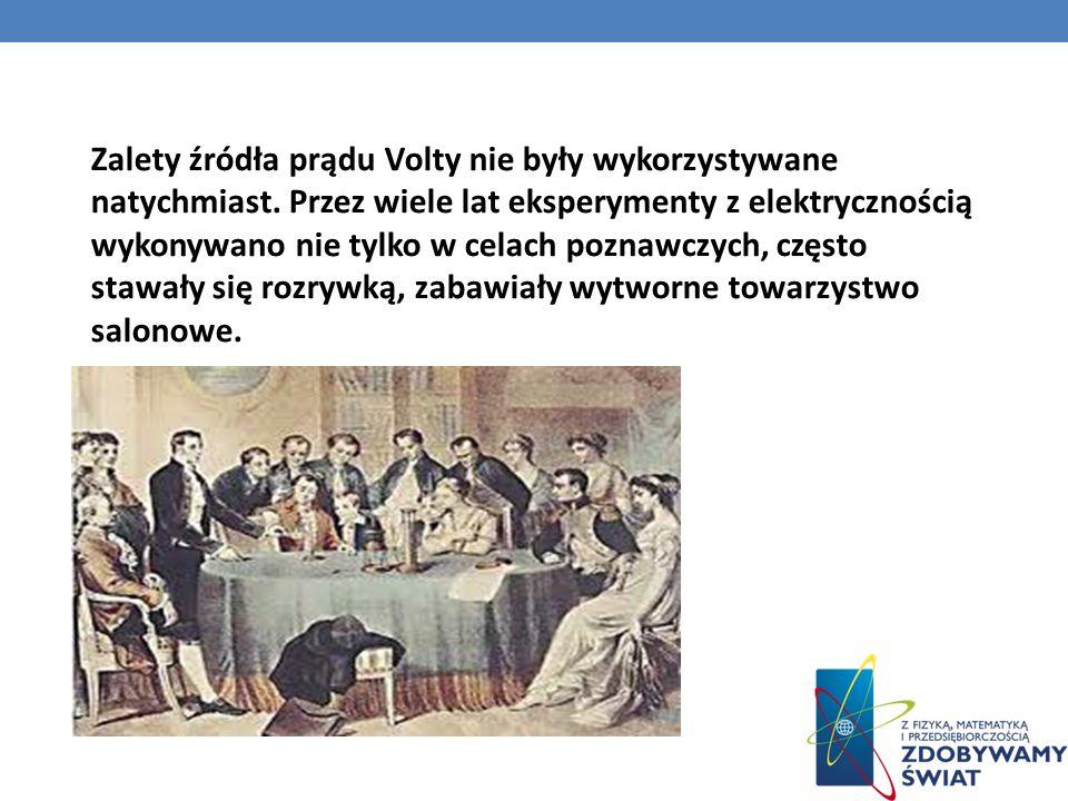 Zalety źródła prądu Volty nie były wykorzystywane natychmiast.