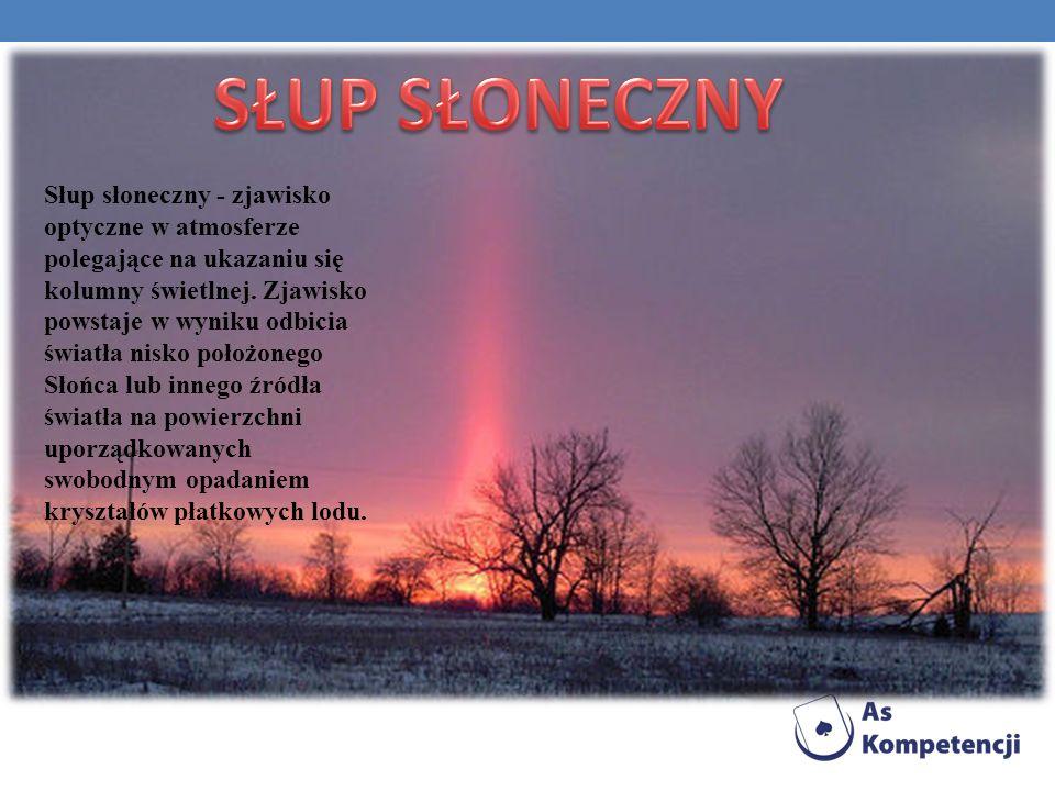 Słup słoneczny - zjawisko optyczne w atmosferze polegające na ukazaniu się kolumny świetlnej. Zjawisko powstaje w wyniku odbicia światła nisko położon