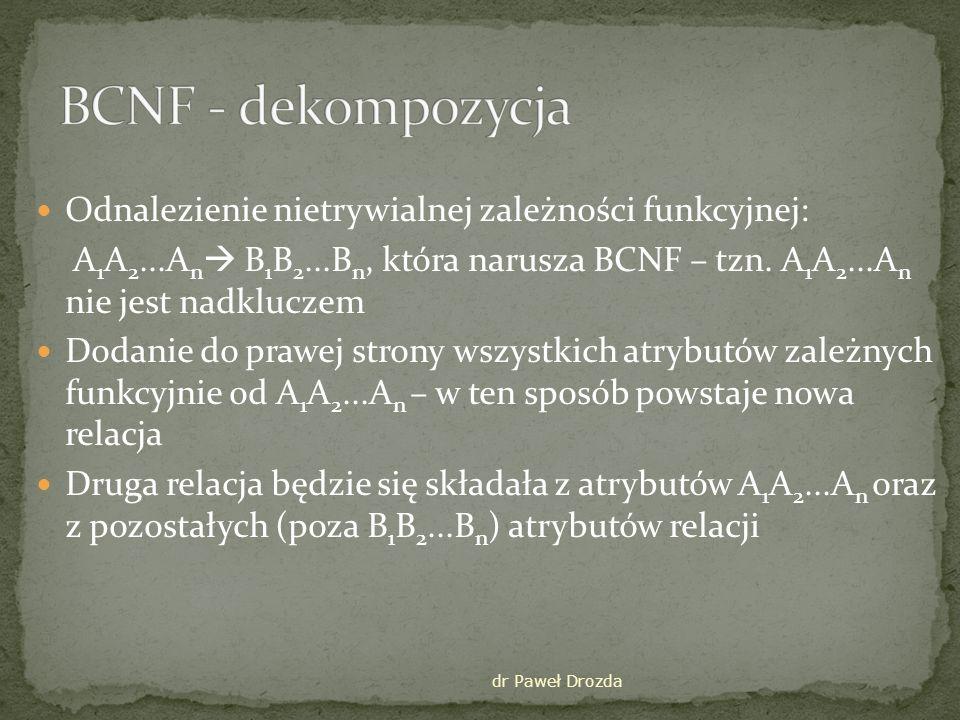 dr Paweł Drozda Zaliczenie nrindeksuprzedmiotNazwiskoocena Student w BCNF nrindeksuNazwisko Zaliczenie BCNF nrindeksuprzedmiotocena Nrindeksu, przedmiot ocena nrindeksu nazwisko
