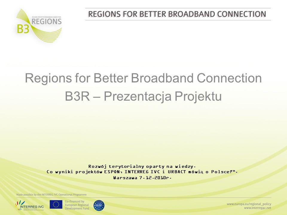 Regions for Better Broadband Connection B3R – Prezentacja Projektu Rozwój terytorialny oparty na wiedzy. Co wyniki projektów ESPON, INTERREG IVC i URB