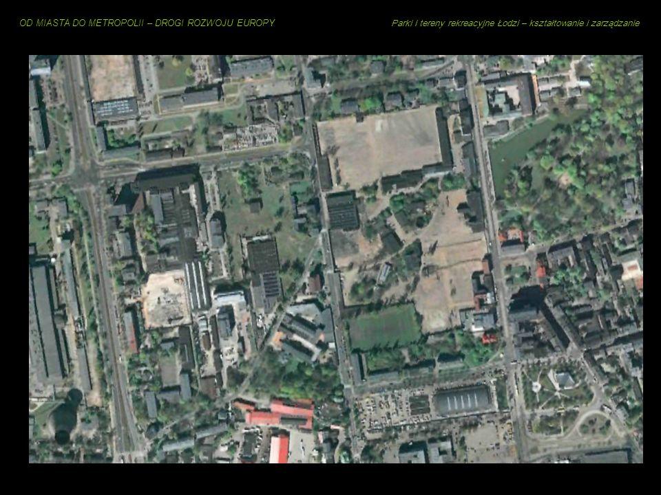 OD MIASTA DO METROPOLII – DROGI ROZWOJU EUROPY Parki i tereny rekreacyjne Łodzi – kształtowanie i zarządzanie Łódź = Miasto-Ogród?