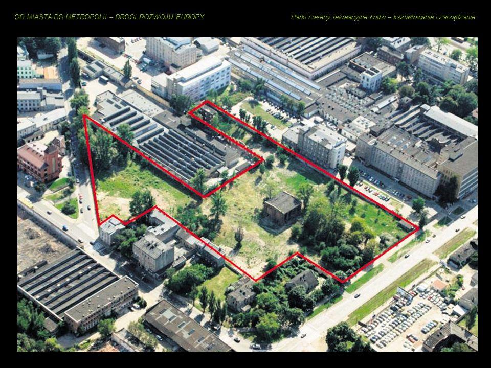 OD MIASTA DO METROPOLII – DROGI ROZWOJU EUROPY Parki i tereny rekreacyjne Łodzi – kształtowanie i zarządzanie