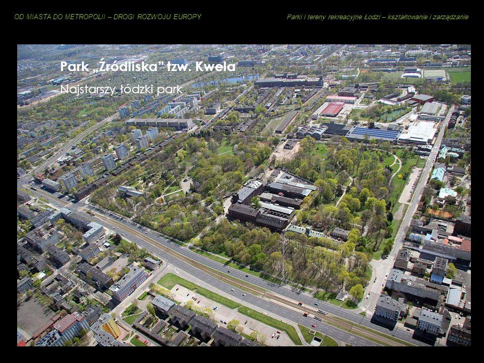 OD MIASTA DO METROPOLII – DROGI ROZWOJU EUROPY Parki i tereny rekreacyjne Łodzi – kształtowanie i zarządzanie Mileszki – najstarsza wieś na terenie dz