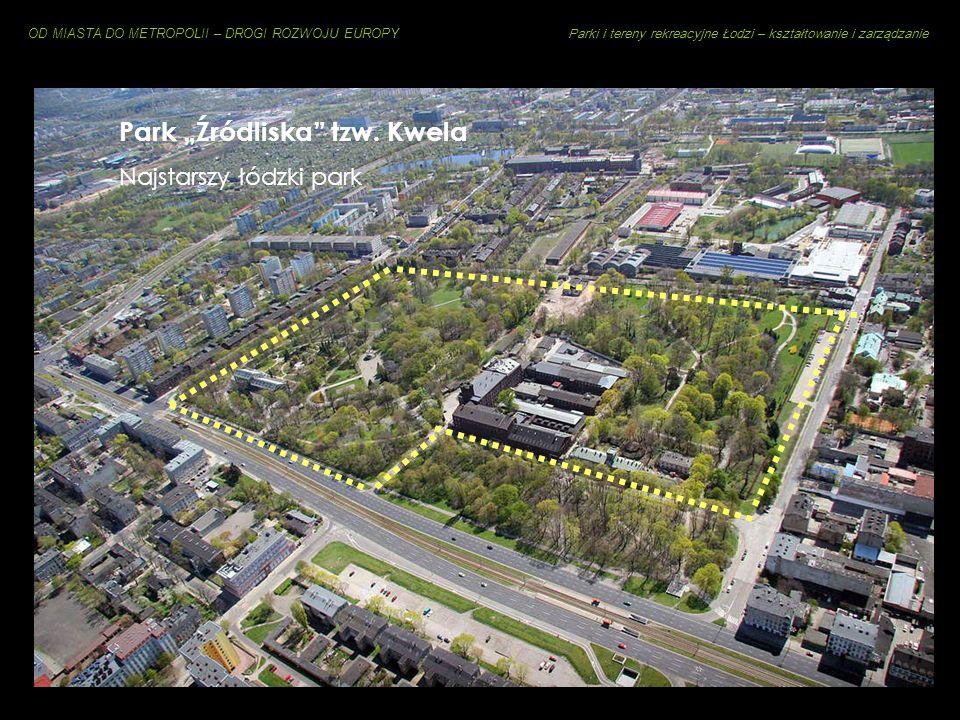 OD MIASTA DO METROPOLII – DROGI ROZWOJU EUROPY Parki i tereny rekreacyjne Łodzi – kształtowanie i zarządzanie Park Źródliska tzw. Kwela Najstarszy łód