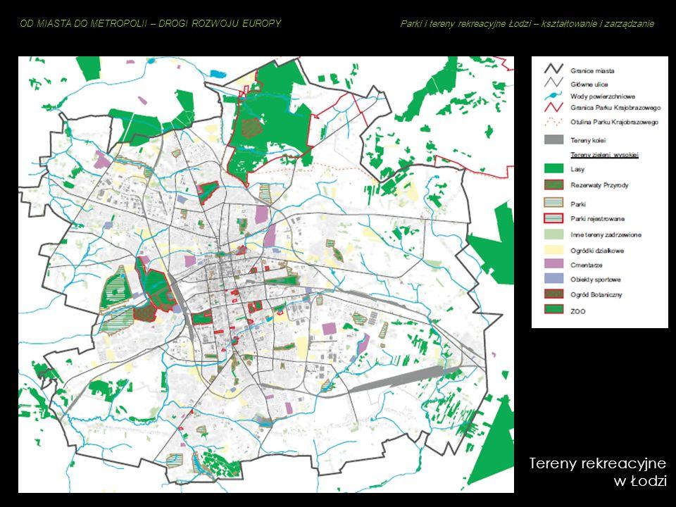 OD MIASTA DO METROPOLII – DROGI ROZWOJU EUROPY Parki i tereny rekreacyjne Łodzi – kształtowanie i zarządzanie Tereny zielone w Łodzi