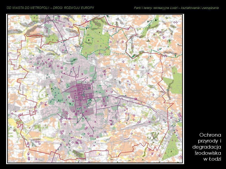OD MIASTA DO METROPOLII – DROGI ROZWOJU EUROPY Parki i tereny rekreacyjne Łodzi – kształtowanie i zarządzanie Tereny rekreacyjne w Łodzi