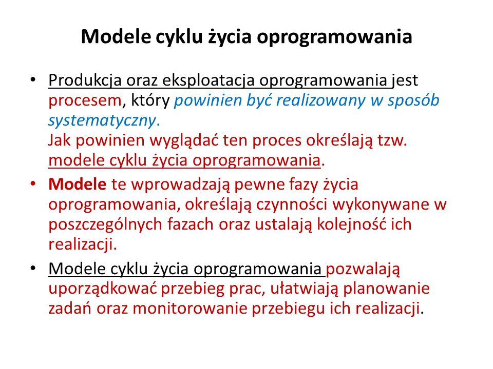 Modele cyklu życia oprogramowania Produkcja oraz eksploatacja oprogramowania jest procesem, który powinien być realizowany w sposób systematyczny. Jak