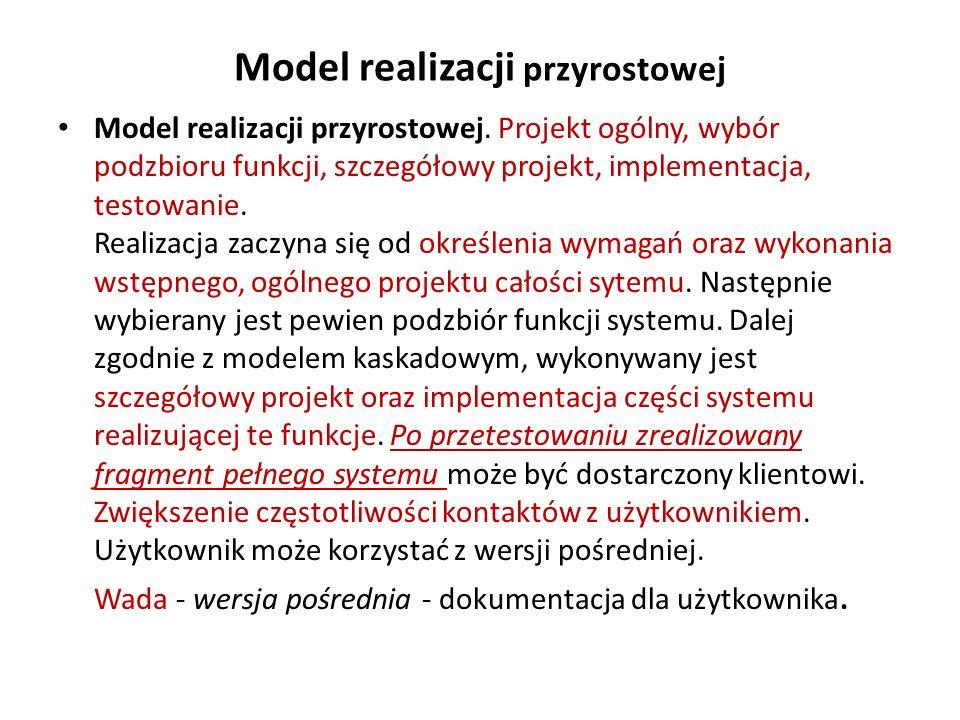 Model realizacji przyrostowej Model realizacji przyrostowej. Projekt ogólny, wybór podzbioru funkcji, szczegółowy projekt, implementacja, testowanie.