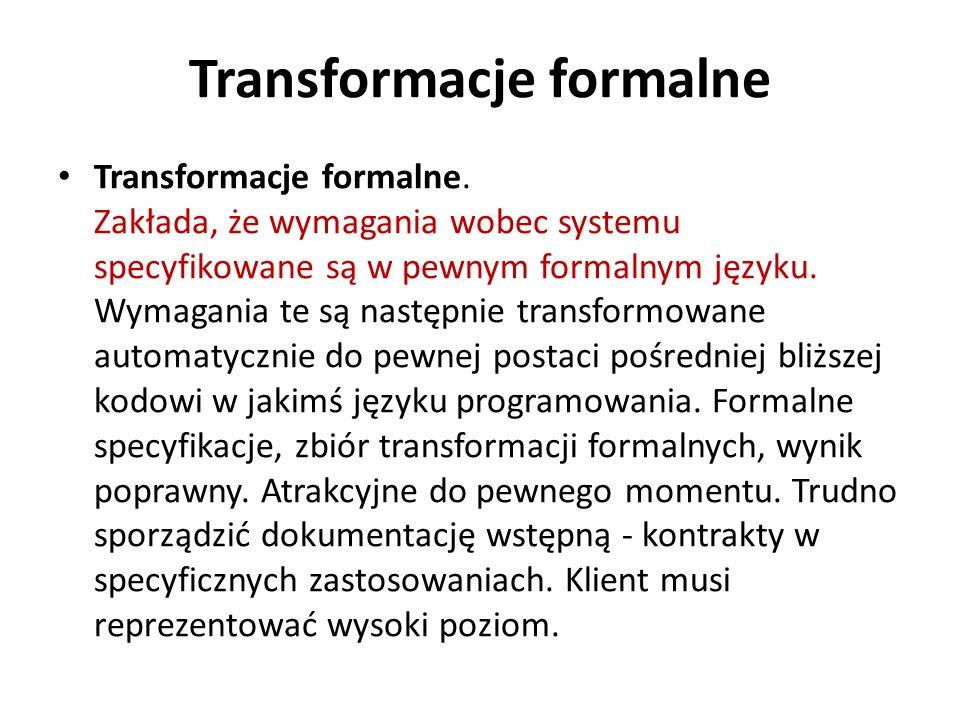 Transformacje formalne Transformacje formalne. Zakłada, że wymagania wobec systemu specyfikowane są w pewnym formalnym języku. Wymagania te są następn