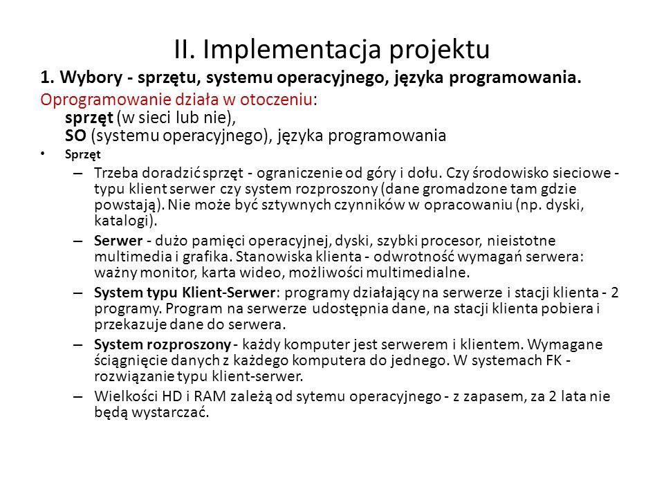 II. Implementacja projektu 1. Wybory - sprzętu, systemu operacyjnego, języka programowania. Oprogramowanie działa w otoczeniu: sprzęt (w sieci lub nie