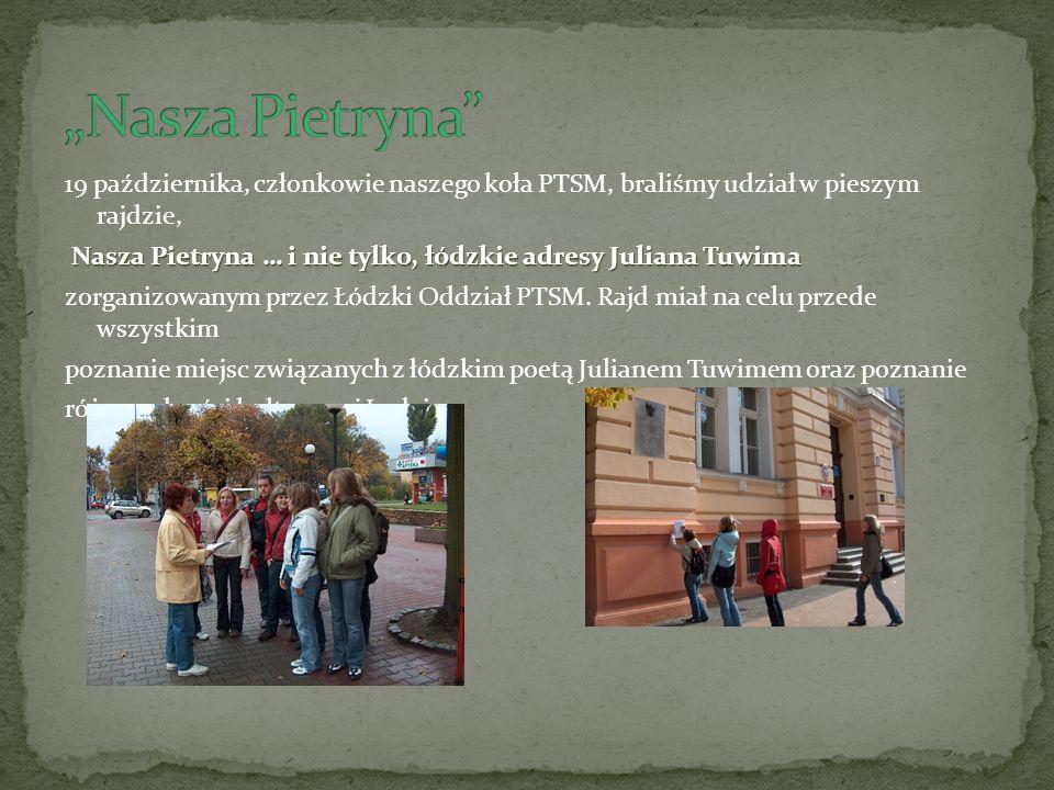 19 października, członkowie naszego koła PTSM, braliśmy udział w pieszym rajdzie, Nasza Pietryna … i nie tylko, łódzkie adresy Juliana Tuwima zorganizowanym przez Łódzki Oddział PTSM.
