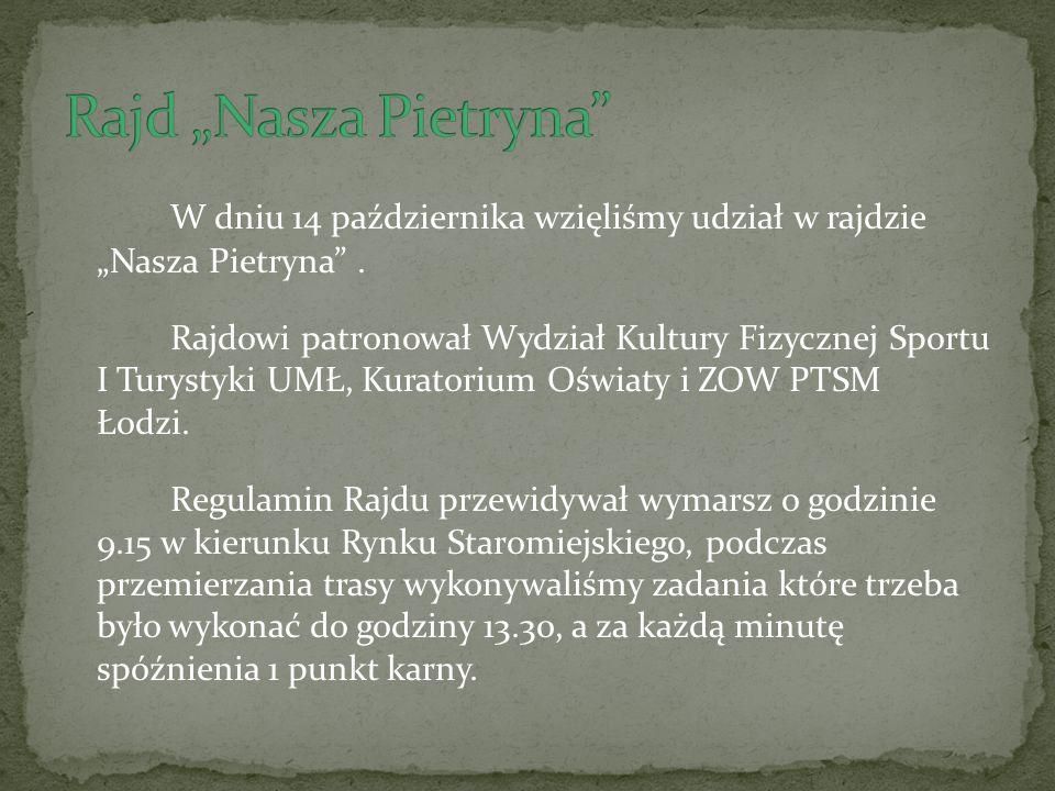 W dniu 14 października wzięliśmy udział w rajdzie Nasza Pietryna. Rajdowi patronował Wydział Kultury Fizycznej Sportu I Turystyki UMŁ, Kuratorium Oświ