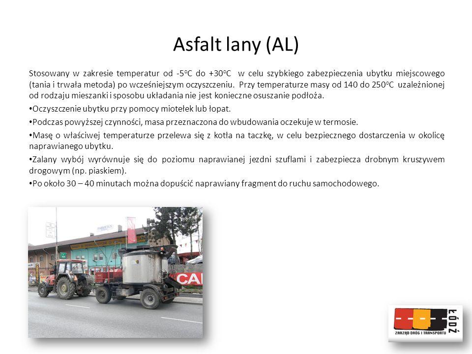 Asfalt lany (AL) Stosowany w zakresie temperatur od -5 o C do +30 o C w celu szybkiego zabezpieczenia ubytku miejscowego (tania i trwała metoda) po wc