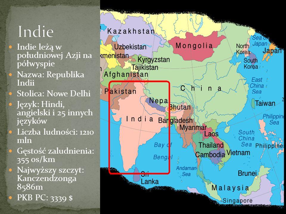 Indie leżą w południowej Azji na półwyspie Nazwa: Republika Indii Stolica: Nowe Delhi Język: Hindi, angielski i 25 innych języków Liczba ludności: 1210 mln Gęstość zaludnienia: 355 os/km Najwyższy szczyt: Kanczendzonga 8586m PKB PC: 3339 $
