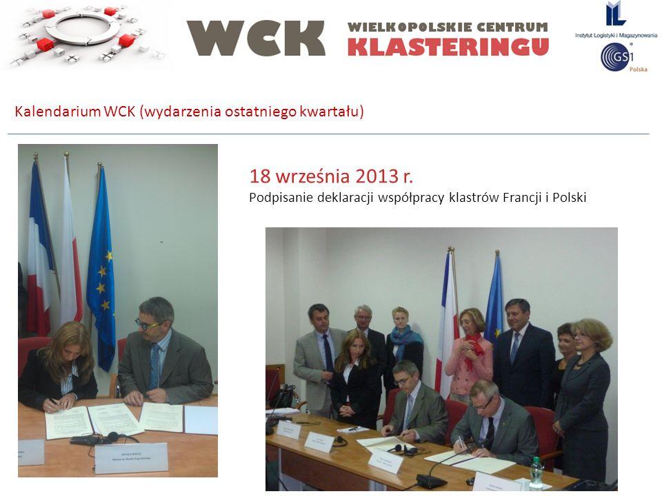 18 września 2013 r. Podpisanie deklaracji współpracy klastrów Francji i Polski Kalendarium WCK (wydarzenia ostatniego kwartału)