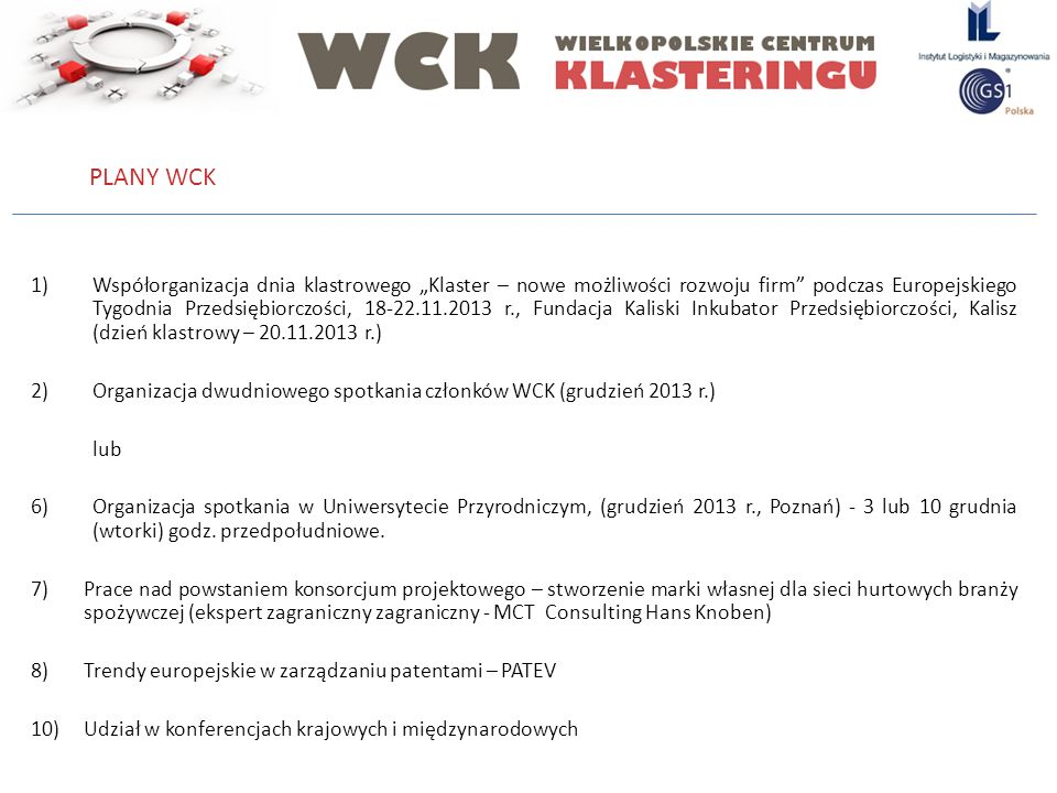 1)Współorganizacja dnia klastrowego Klaster – nowe możliwości rozwoju firm podczas Europejskiego Tygodnia Przedsiębiorczości, 18-22.11.2013 r., Fundac