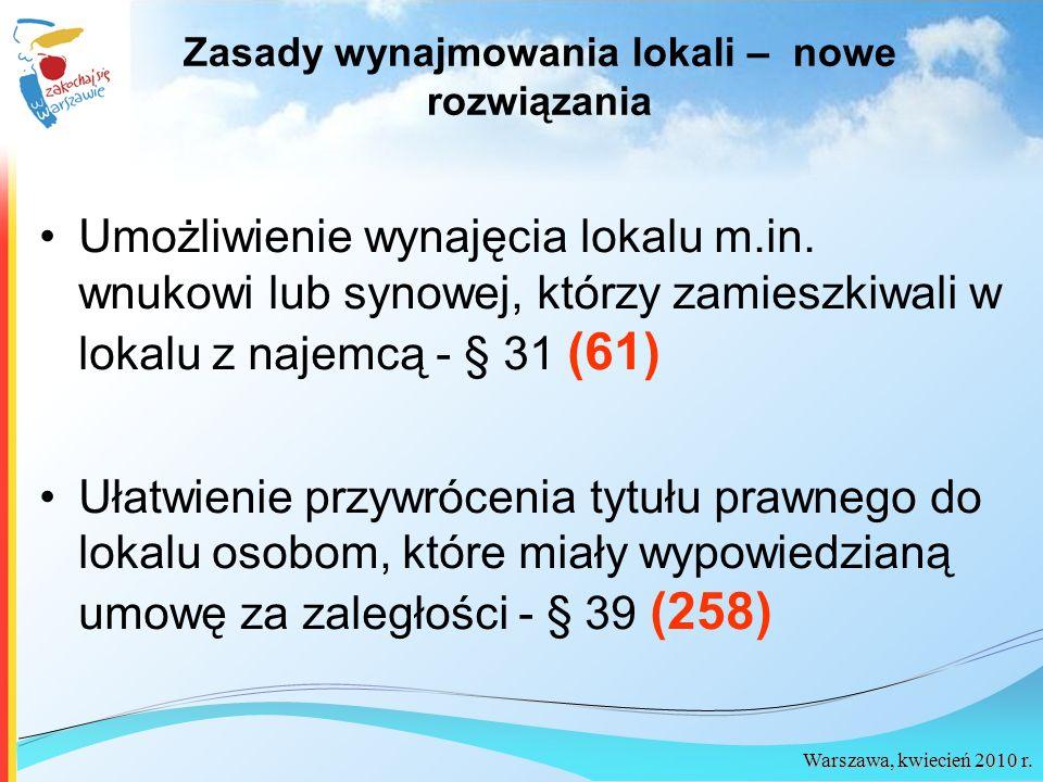 Warszawa, kwiecień 2010 r. Zasady wynajmowania lokali – nowe rozwiązania Umożliwienie wynajęcia lokalu m.in. wnukowi lub synowej, którzy zamieszkiwali
