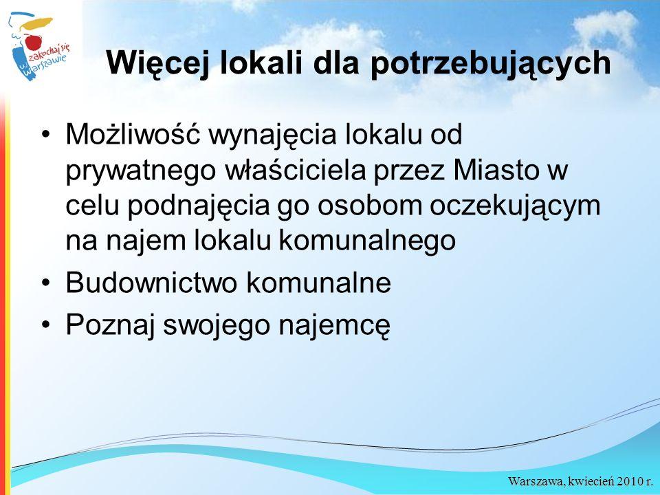 Warszawa, kwiecień 2010 r. Więcej lokali dla potrzebujących Możliwość wynajęcia lokalu od prywatnego właściciela przez Miasto w celu podnajęcia go oso