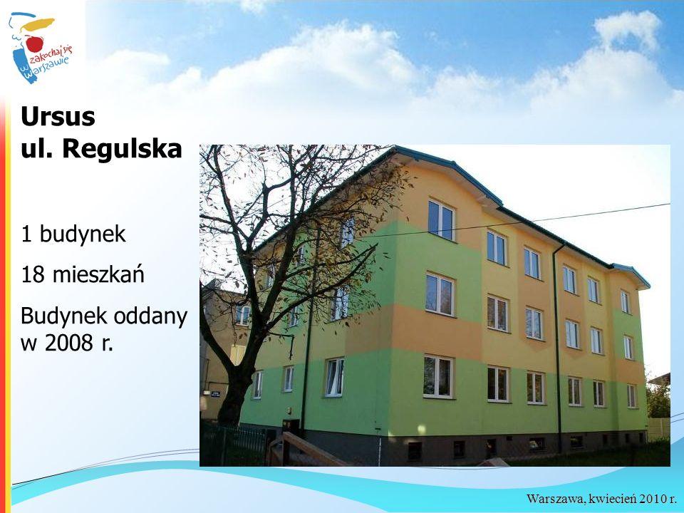 Warszawa, kwiecień 2010 r. Ursus ul. Regulska 1 budynek 18 mieszkań Budynek oddany w 2008 r.