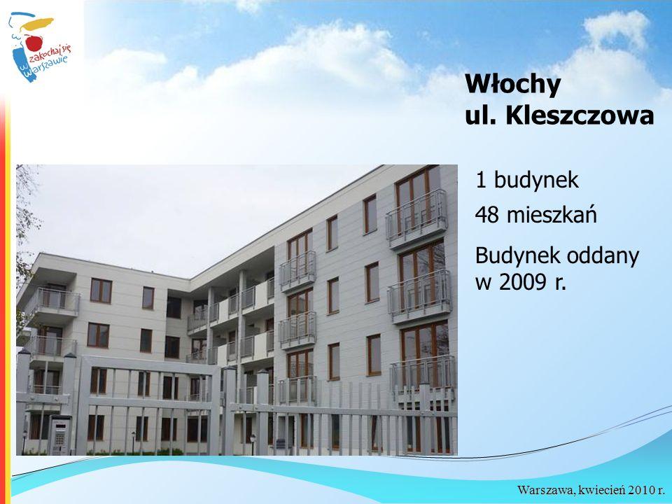 Warszawa, kwiecień 2010 r. 1 budynek 48 mieszkań Budynek oddany w 2009 r. Włochy ul. Kleszczowa