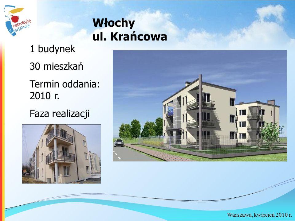Warszawa, kwiecień 2010 r. 1 budynek 30 mieszkań Termin oddania: 2010 r. Faza realizacji Włochy ul. Krańcowa