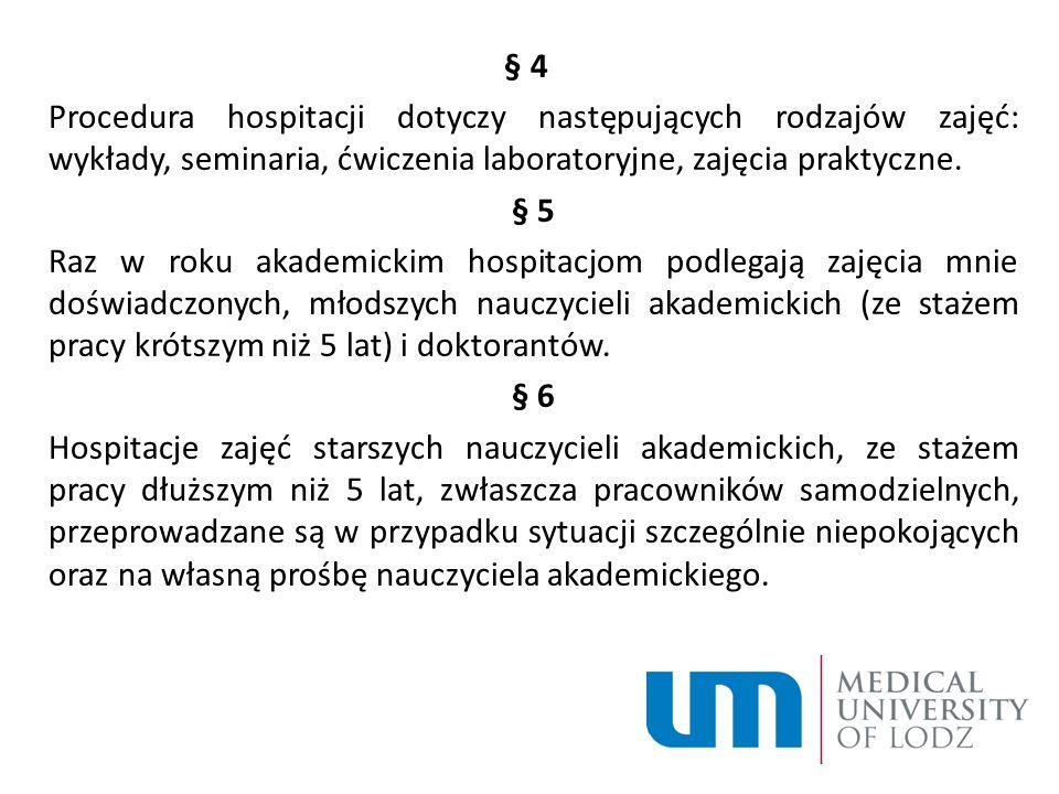§ 4 Procedura hospitacji dotyczy następujących rodzajów zajęć: wykłady, seminaria, ćwiczenia laboratoryjne, zajęcia praktyczne.