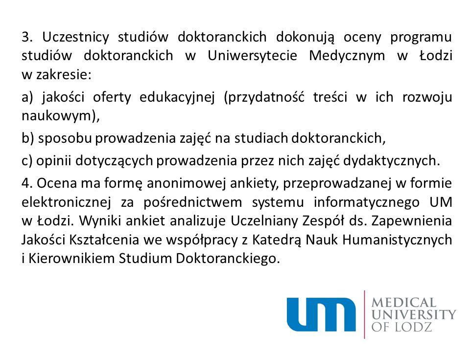 3. Uczestnicy studiów doktoranckich dokonują oceny programu studiów doktoranckich w Uniwersytecie Medycznym w Łodzi w zakresie: a) jakości oferty eduk