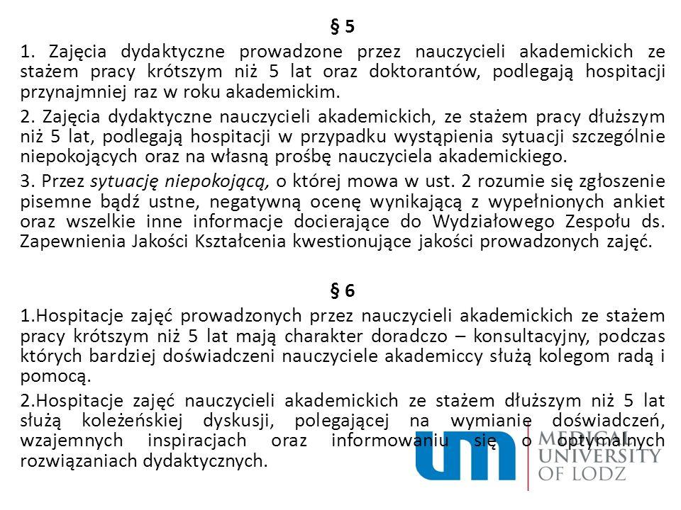 § 5 1. Zajęcia dydaktyczne prowadzone przez nauczycieli akademickich ze stażem pracy krótszym niż 5 lat oraz doktorantów, podlegają hospitacji przynaj