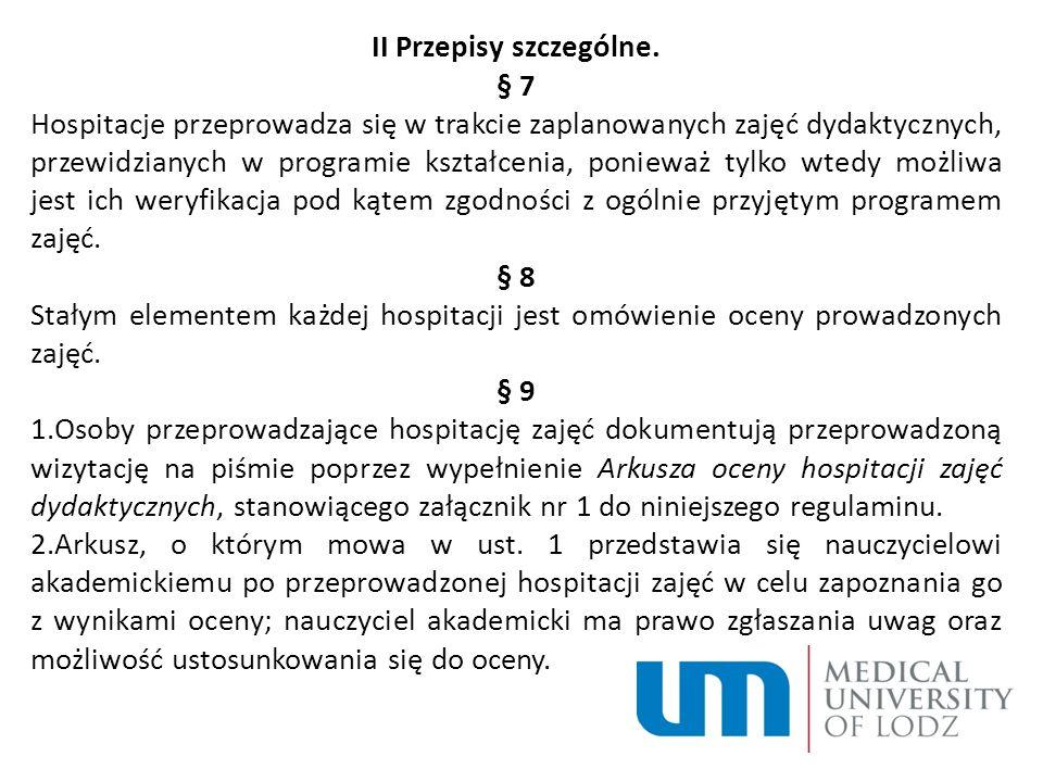 II Przepisy szczególne. § 7 Hospitacje przeprowadza się w trakcie zaplanowanych zajęć dydaktycznych, przewidzianych w programie kształcenia, ponieważ