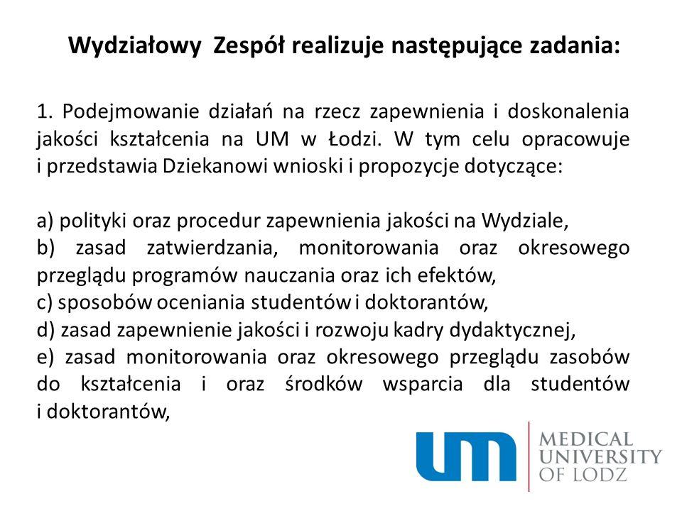 Wydziałowy Zespół realizuje następujące zadania: 1. Podejmowanie działań na rzecz zapewnienia i doskonalenia jakości kształcenia na UM w Łodzi. W tym