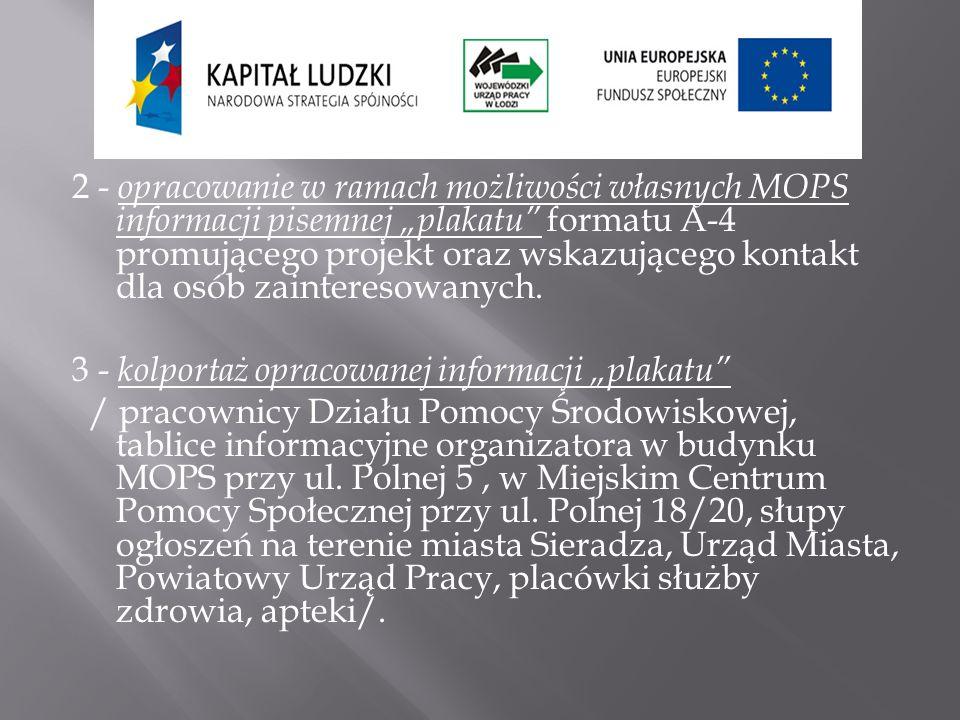 2 - opracowanie w ramach możliwości własnych MOPS informacji pisemnej plakatu formatu A-4 promującego projekt oraz wskazującego kontakt dla osób zaint