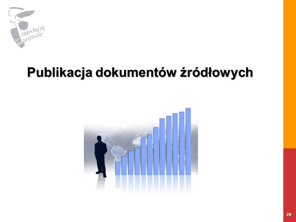 29 Publikacja dokumentów źródłowych