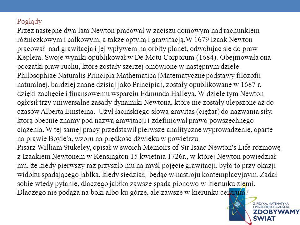 IZAAK NEWTON (1643- 1727) Nota biograficzna Izaak Newton, angielski uczony pobierał nauki między innymi w Trinity College w Cambridge. W tamtych czasa