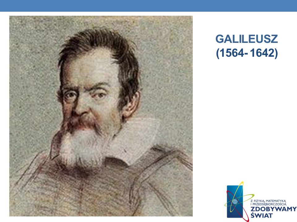 Poglądy Eksperyment Galileusza – obserwacja swobodnego spadania ciał Galileusz zrzucał kule o różnych masach z Krzywej Wieży w Pizie i mierzył czas ic