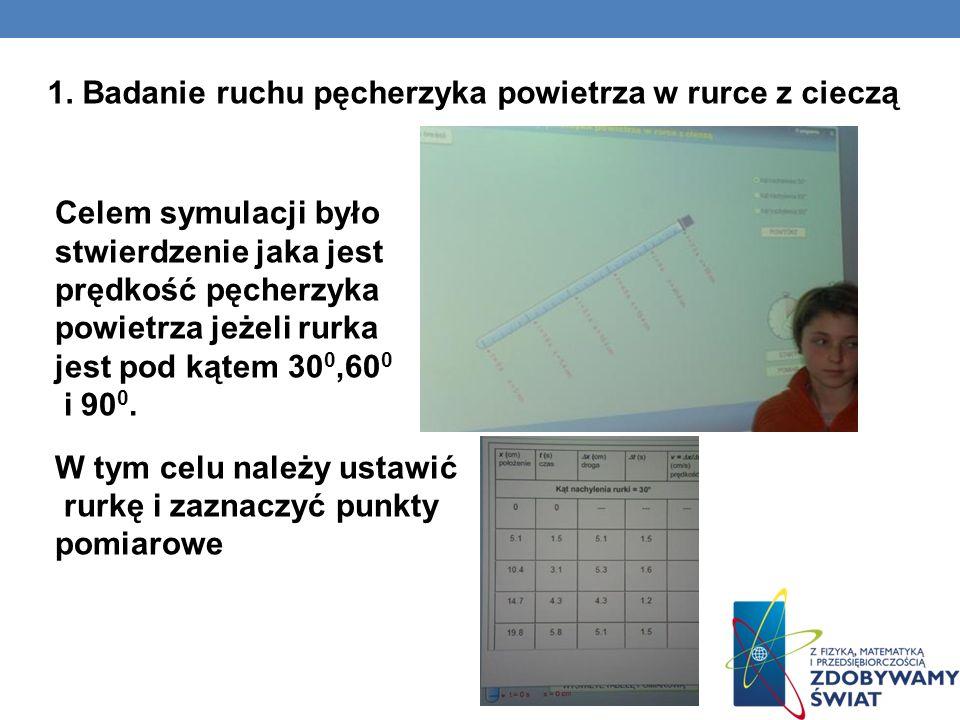 PRZEANALIZOWALIŚMY SYMULACJE 1. Badanie ruchu pęcherzyka powietrza w rurce z cieczą 2. Graficzny opis ruchu jednostajnego prostoliniowego 3. Analiza r