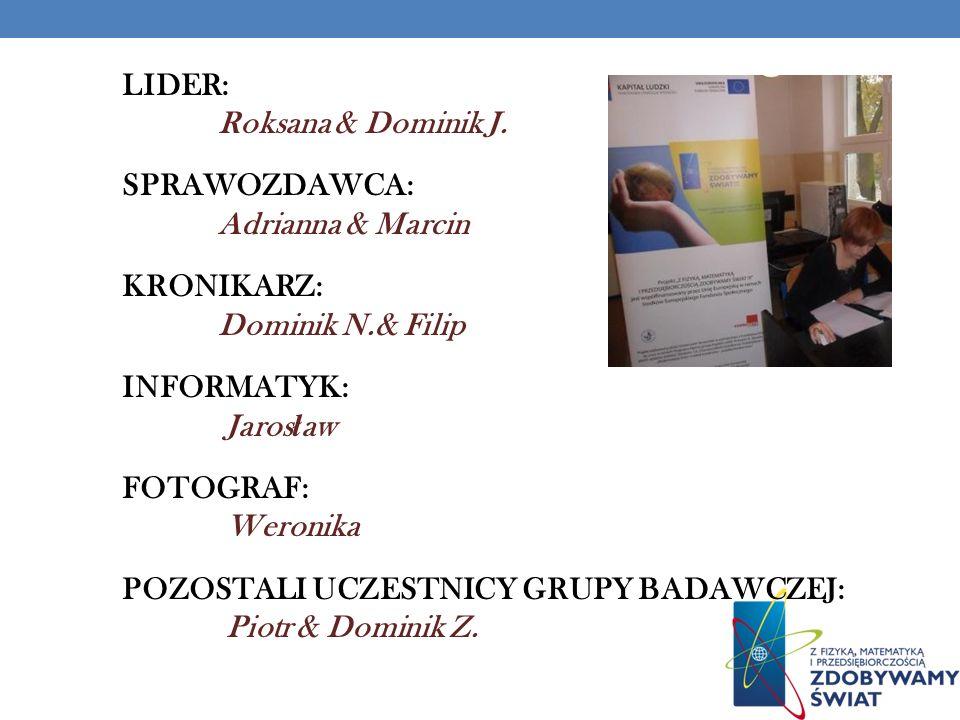 NASZA GRUPA Roksana Dominik J. Adrianna Ma rcin Dominik N. Borys Jarosław Weronika Piotr Dominik Z.