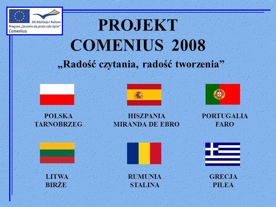 PROJEKT COMENIUS 2008 Radość czytania, radość tworzenia POLSKA TARNOBRZEG HISZPANIA MIRANDA DE EBRO PORTUGALIA FARO LITWA BIRŻE RUMUNIA STALINA GRECJA