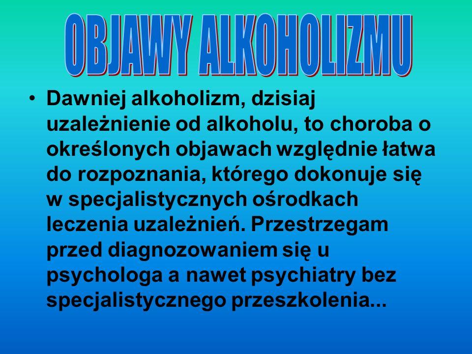 Dawniej alkoholizm, dzisiaj uzależnienie od alkoholu, to choroba o określonych objawach względnie łatwa do rozpoznania, którego dokonuje się w specjal