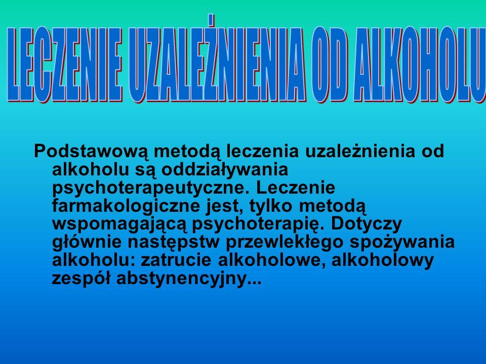 Podstawową metodą leczenia uzależnienia od alkoholu są oddziaływania psychoterapeutyczne. Leczenie farmakologiczne jest, tylko metodą wspomagającą psy