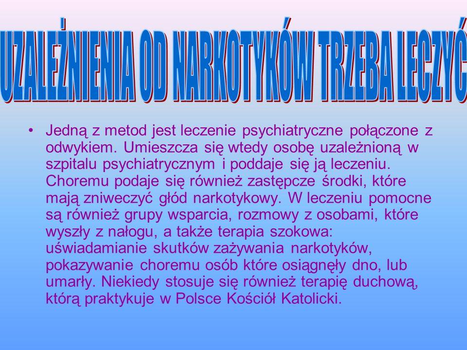 Jedną z metod jest leczenie psychiatryczne połączone z odwykiem. Umieszcza się wtedy osobę uzależnioną w szpitalu psychiatrycznym i poddaje się ją lec