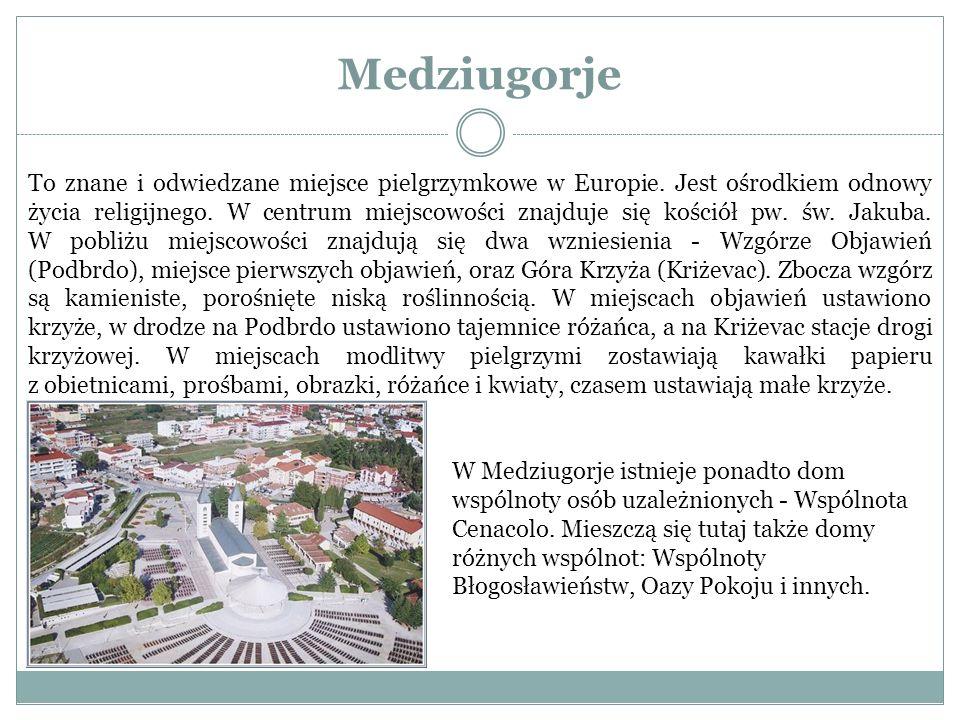 Medziugorje To znane i odwiedzane miejsce pielgrzymkowe w Europie. Jest ośrodkiem odnowy życia religijnego. W centrum miejscowości znajduje się kośció