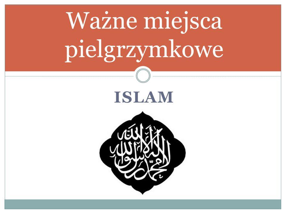 ISLAM Ważne miejsca pielgrzymkowe