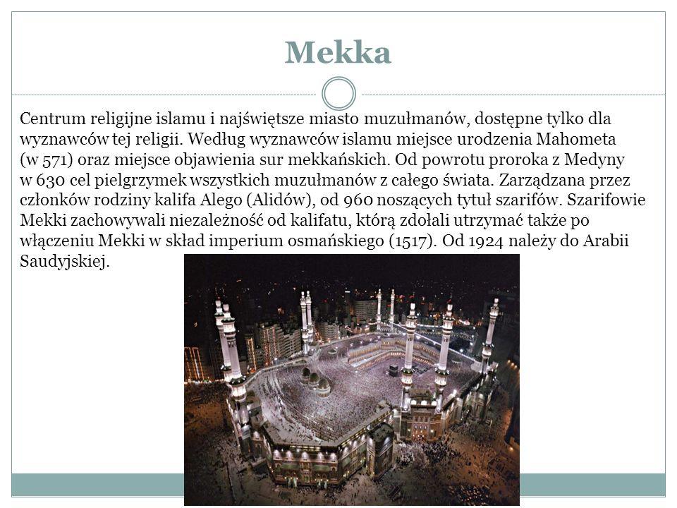 Mekka Centrum religijne islamu i najświętsze miasto muzułmanów, dostępne tylko dla wyznawców tej religii. Według wyznawców islamu miejsce urodzenia Ma