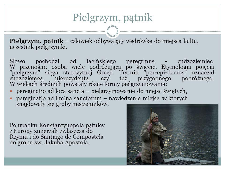 Pielgrzym, pątnik Pielgrzym, pątnik – człowiek odbywający wędrówkę do miejsca kultu, uczestnik pielgrzymki. Słowo pochodzi od łacińskiego peregrinus -