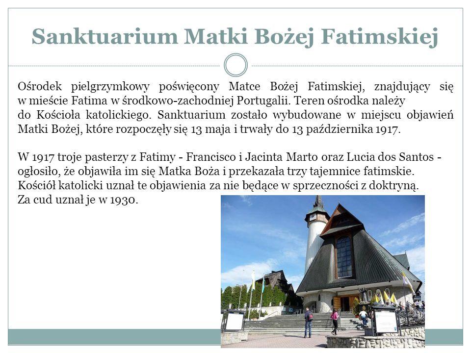 Sanktuarium Matki Bożej Fatimskiej Ośrodek pielgrzymkowy poświęcony Matce Bożej Fatimskiej, znajdujący się w mieście Fatima w środkowo-zachodniej Port