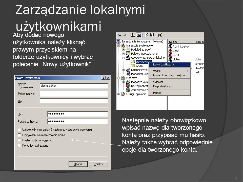 Zarządzanie lokalnymi użytkownikami 4 Aby dodać nowego użytkownika należy kliknąć prawym przyciskiem na folderze użytkownicy i wybrać polecenie Nowy użytkownik Następnie należy obowiązkowo wpisać nazwę dla tworzonego konta oraz przypisać mu hasło.