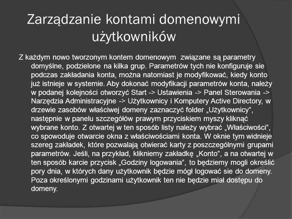 Zarządzanie kontami domenowymi użytkowników Aby utworzyć kopie istniejącego konta domenowego, należy otworzyć Użytkownicy i Komputery Active Directory, w drzewie zasobów we właściwej domenie rozwinąć folder Użytkownicy, następnie prawym klawiszem myszy kliknąć wybrane konto.