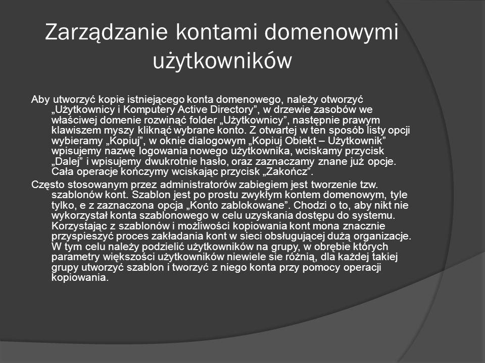 Zarządzanie kontami domenowymi użytkowników Aby utworzyć kopie istniejącego konta domenowego, należy otworzyć Użytkownicy i Komputery Active Directory